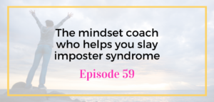 The mindset coach who helps you slay imposter syndrome on the Unicorns unite podcast with Emily Reagan