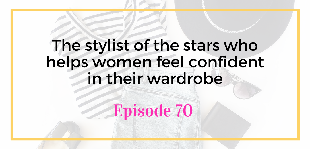 The stylist of the stars who helps women feel confident in their wardrobe, how to dress and clothes to wear for zoom discovery calls