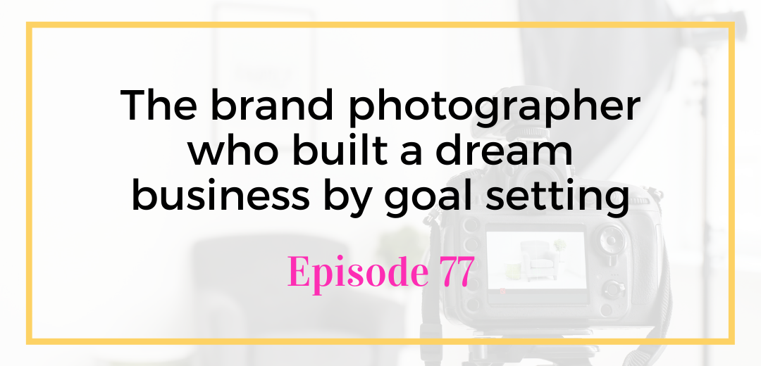 The brand photographer who built a dream business by goal setting