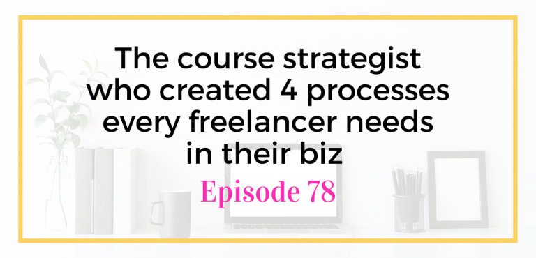 The course strategist who created 4 processes every freelancer needs in their biz