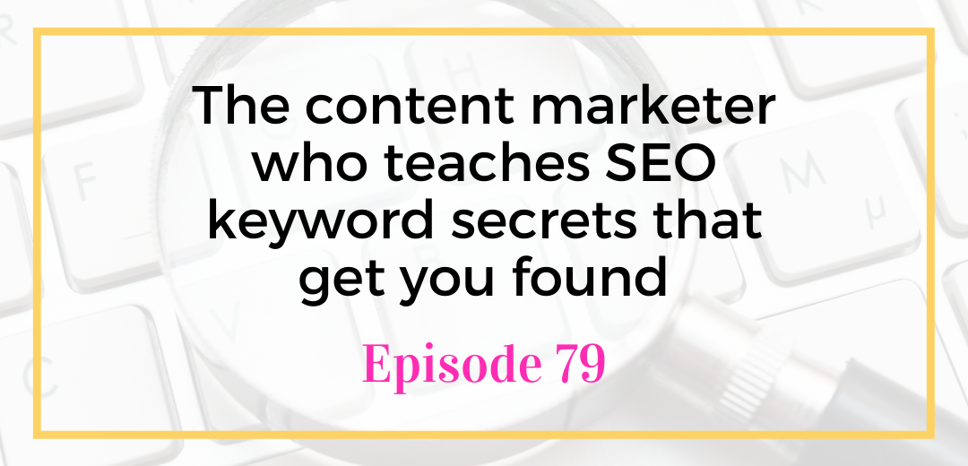 The content marketer who teaches SEO keyword secrets that get you found