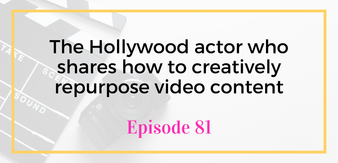 The Hollywood actor who shares how to creatively repurpose video content