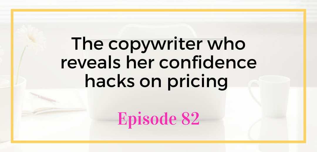 The copywriter who reveals her confidence hacks on pricing