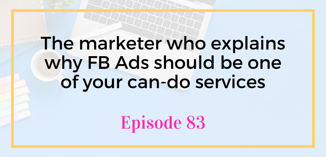 Cover graphic for episode 83 of the Unicorns Unite Podcast with Emily Reagan The marketer who explains why FB Ads should be one of your can-do services